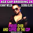 Pulled Over And Cuffed By The Cop : Age Gap Breeding 24 (Breeding Erotica) audiobook by Kimmy Welsh