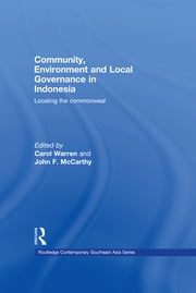 Community, Environment and Local Governance in Indonesia - Locating the commonweal ebook by Carol Warren,John F. McCarthy