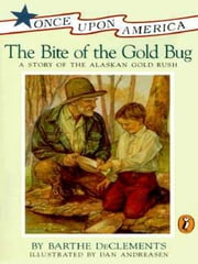 The Bite of the Gold Bug - A Story of the Alaskan Gold Rush ebook by Barthe DeClements,Dan Andreasen