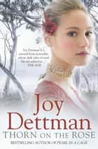 Thorn on the Rose: A Woody Creek Novel 2 eBook by Joy Dettman