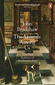 The Animals Among Us - The New Science of Anthrozoology ebook by John Bradshaw