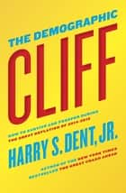 The Demographic Cliff - How to Survive and Prosper During the Great Deflation of 2014-2019 ebook by Harry S. Dent Jr.