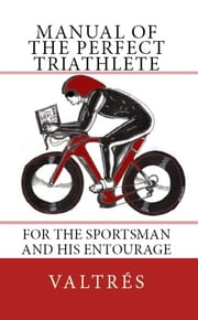 Manual Of The Perfect Triathlete ebook by Valtrés