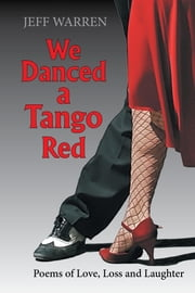 We Danced a Tango Red: Poems of Love, Loss and Laughter ebook by Warren, Jeff