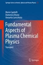 Fundamental Aspects of Plasma Chemical Physics ebook by Mario Capitelli,Domenico Bruno,Annarita Laricchiuta