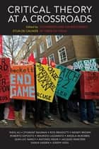 Critical Theory at a Crossroads - Conversations on Resistance in Times of Crisis ebook by Tariq Ali, Zygmunt Bauman, Rosi Braidotti,...