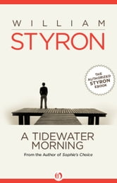 A Tidewater Morning - Three Tales from Youth ebook by William Clark Styron Jr.