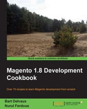 Magento 1.8 Development Cookbook ebook by Bart Delvaux,Nurul Ferdous