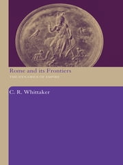 Rome and its Frontiers - The Dynamics of Empire ebook by C R Whittaker