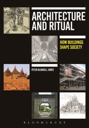 Architecture and Ritual - How Buildings Shape Society ebook by Professor Peter Blundell Jones