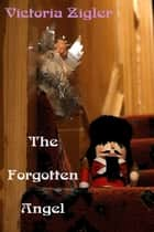 The Forgotten Angel ebook by Victoria Zigler