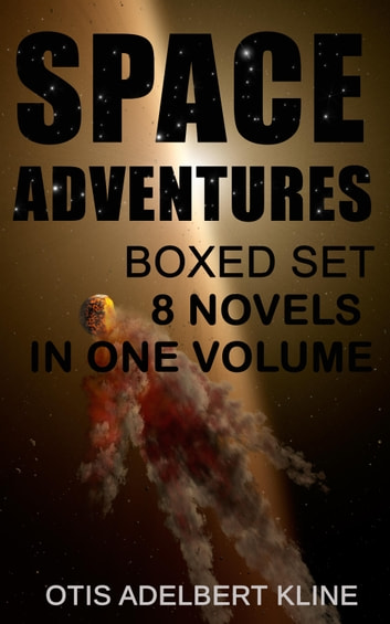 SPACE ADVENTURES Boxed Set – 8 Novels in One Volume - Science-Fantasy Collection, Including The Complete Venus Trilogy, The Swordsman of Mars, The Outlaws of Mars, Maza of the Moon, The Man from the Moon & A Vision of Venus eBook by Otis Adelbert Kline