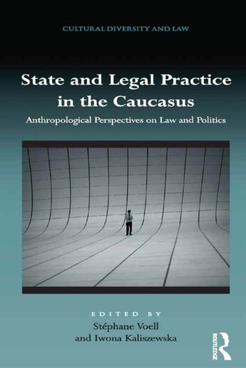 State and Legal Practice in the Caucasus - Anthropological Perspectives on Law and Politics ebook by