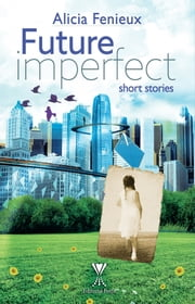 Future imperfect ebook by Alicia Feniuex