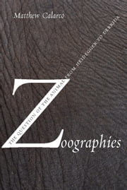 Zoographies - The Question of the Animal from Heidegger to Derrida ebook by Matthew Calarco