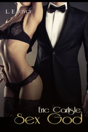 Eric Carlisle, Sex God (Paranormal Billionaire Erotic Romance) ebook by L.E. Joyce