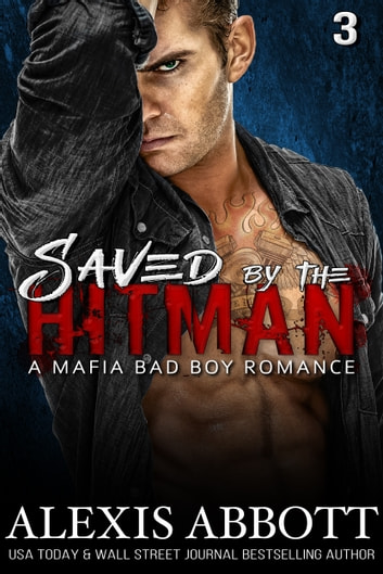 Saved by the Hitman - A Bad Boy Mafia Romance ebook by Alexis Abbott