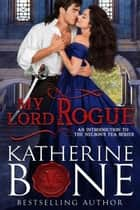 My Lord Rogue - Nelson's Tea Series, #1 ebook by Katherine Bone