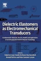 Dielectric Elastomers as Electromechanical Transducers ebook by Federico Carpi,Danilo De Rossi,Roy Kornbluh,Ronald Edward Pelrine,Peter Sommer-Larsen