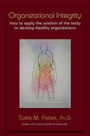 Organizational Integrity ebook by Torin M. Finser