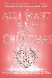 All I Want for Christmas ebook by Roslyn Hardy Holcomb, Lisa G. Riley