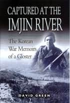 Captured at the Imjin River - The Korean War Memoirs of a Gloster ebook by David Greene