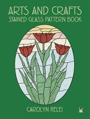 Arts and Crafts Stained Glass Pattern Book ebook by Carolyn Relei