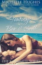 Fantasy's Bar & Grill - Complete Series - Fantasy's Bar & Grill, #6 ebook by Michelle Hughes