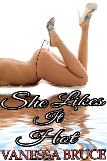 She Likes It Hot - Sex and the Working Girl, #2 ebook by Vanessa Bruce