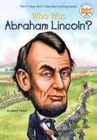 Who Was Abraham Lincoln? ebook by Janet B. Pascal, Who HQ