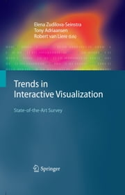 Trends in Interactive Visualization - State-of-the-Art Survey ebook by Elena Zudilova-Seinstra,Tony Adriaansen,Robert van Liere