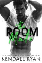 The Room Mate eBook par Kendall Ryan