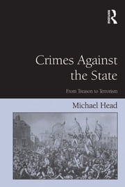 Crimes Against The State - From Treason to Terrorism ebook by Michael Head
