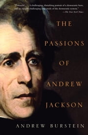 The Passions of Andrew Jackson ebook by Andrew Burstein