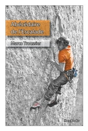 Abécédaire de l'Escalade eBook by Marco Troussier