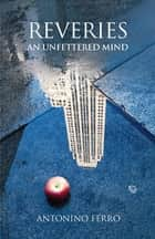 Reveries - An Unfettered Mind ebook by Antonino Ferro