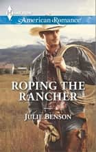 Roping the Rancher - A Single Dad Romance ebook by Julie Benson