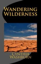 Wandering Wilderness - When Bees Die, #2 ebook by Cynthia Washburn