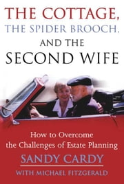 The Cottage, the Spider Brooch, and the Second Wife: How to Overcome the Challenges of Estate Planning ebook by Cardy, Sandy