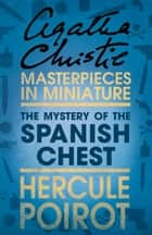 The Mystery of the Spanish Chest: A Hercule Poirot Short Story ebook by
