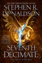 Seventh Decimate ebook by Stephen R. Donaldson
