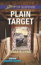 Plain Target (Mills & Boon Love Inspired Suspense) (Amish Country Justice, Book 1) eBook by Dana R. Lynn