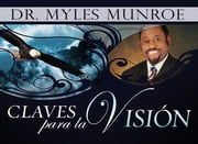 Claves Para La Vision ebook by Dr. Myles Munroe