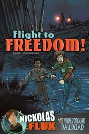 Flight to Freedom! - Nickolas Flux and the Underground Railroad ebook by Mari Bolte,Mark John Simmons