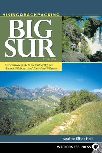 Hiking and Backpacking Big Sur - A Complete Guide to the Trails of Big Sur, Ventana Wilderness, and Silver Peak Wilderness ebook by Analise Elliot Heid