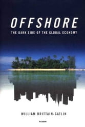 Offshore - The Dark Side of the Global Economy ebook by William Brittain-Catlin