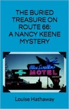 The Buried Treasure on Route 66: A Nancy Keene Mystery ebook by Louise Hathaway