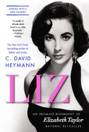 Liz - An Intimate Biography of Elizabeth Taylor (updated with a new chapter) ebook by C. David Heymann