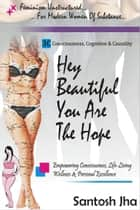 Hey Beautiful, You Are The Hope ebook by Santosh Jha