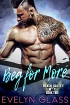 Beg for More - Death Valley MC, #2 ebook by Evelyn Glass